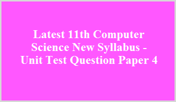 Latest 11th Computer Science New Syllabus - Unit Test Question Paper 4