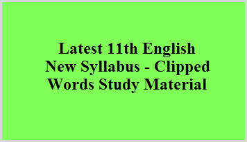 Latest 11th English New Syllabus - Clipped Words Study Material