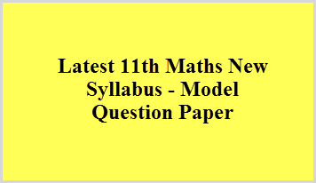 Latest 11th Maths New Syllabus - Model Question Paper