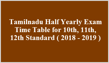Tamilnadu Half Yearly Exam Time Table for 10th, 11th, 12th Standard ( 2018 - 2019 )