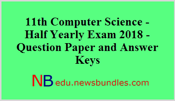 11th Computer Science – Half Yearly Exam 2018 – Question Paper and Answer Keys