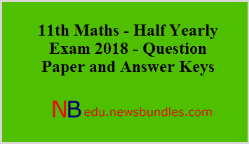 11th Maths – Half Yearly Exam 2018 – Question Paper and Answer Keys