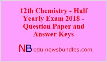 12th Chemistry – Half Yearly Exam 2018 – Question Paper and Answer Keys