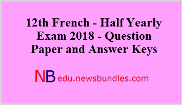 12th French – Half Yearly Exam 2018 – Question Paper and Answer Keys